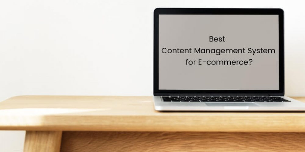Best Content Management Systems for E-commerce